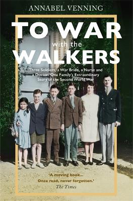 To War With the Walkers: One Family's Extraordinary Story of the Second World War by Annabel Venning