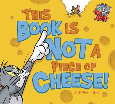 This Book Is Not a Piece of Cheese! by Benjamin Bird