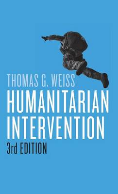 Humanitarian Intervention, 3E by Thomas G. Weiss