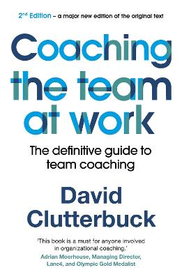 Coaching the Team at Work 2: The definitive guide to team coaching by David Clutterbuck