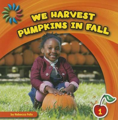 We Harvest Pumpkins in Fall by Rebecca Felix