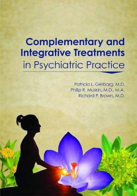 Complementary and Integrative Treatments in Psychiatric Practice by Patricia L. Gerbarg