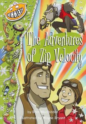 The Adventures of Zip Velocity by Bren MacDibble
