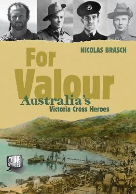 Our Stories: For Valour: Australia's Victoria Cross Heroes book