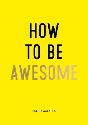 How to Be Awesome: Wise Words and Smart Ideas to Help You Win at Life book