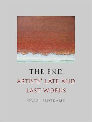 The End: Artists' Late and Last Works book
