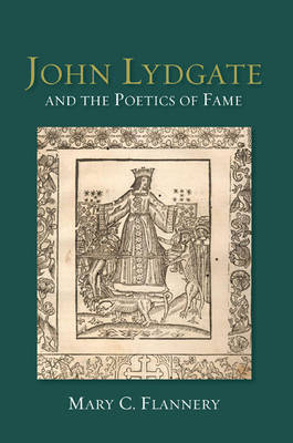 John Lydgate and the Poetics of Fame by Mary C. Flannery