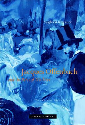 Jacques Offenbach and the Paris of His Time by Siegfried Kracauer
