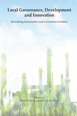 Local Governance, Development and Innovation by Deiric O Broin