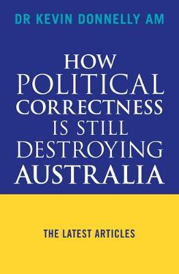 How Political Correctness is Still Destroying Australia: The Latest Articles by Kevin Donnelly