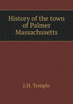 History of the Town of Palmer Massachusetts by J H Temple