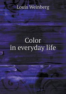 Color in Everyday Life by Louis Weinberg
