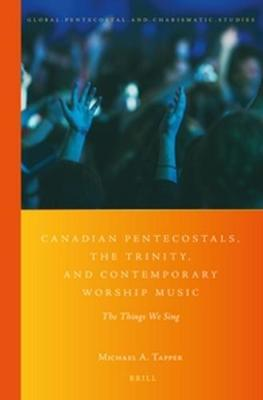 Canadian Pentecostals, the Trinity, and Contemporary Worship Music by Michael Tapper