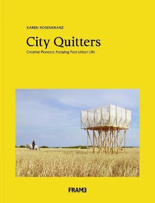 City Quitters: An Exploration of Post-Urban Life by Karen Rosenkranz