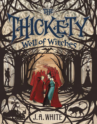 Thickety #3: Well of Witches by J. A. White