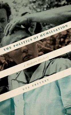 The Politics of Humiliation: A Modern History by Ute Frevert