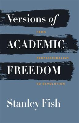 Versions of Academic Freedom by Stanley Fish