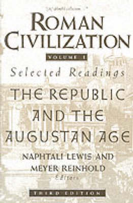 Roman Civilization: Selected Readings: The Republic and the Augustan Age, Volume 1 by Meyer Reinhold