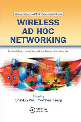 Wireless Ad Hoc Networking: Personal-Area, Local-Area, and the Sensory-Area Networks by Shih-Lin Wu