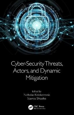 Cyber-Security Threats, Actors, and Dynamic Mitigation book