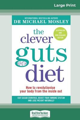 The Clever Guts Diet: How to revolutionise your body from the inside out (16pt Large Print Edition) by Dr Michael Mosley