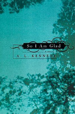 So I am Glad by A. L. Kennedy