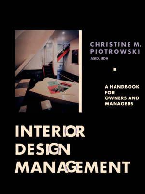 Interior Design Management by Christine M. Piotrowski