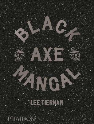 Black Axe Mangal by Lee Tiernan