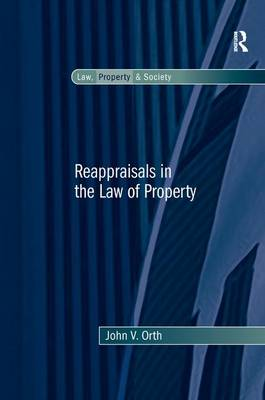 Reappraisals in the Law of Property by John V. Orth