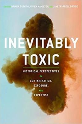 Inevitably Toxic: Historical Perspectives on Contamination, Exposure, and Expertise by Vivien Hamilton