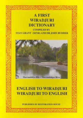 A First Wiradjuri Dictionary: English to Wiradjuri, Wiradjuri to English and Categories of Things by John Rudder