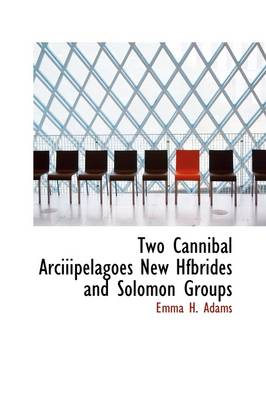 Two Cannibal Arciiipelagoes New Hfbrides and Solomon Groups book