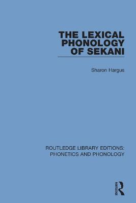 The Lexical Phonology of Sekani by Sharon Hargus