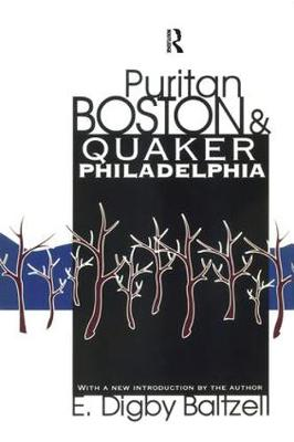 Puritan Boston and Quaker Philadelphia by E. Digby Baltzell