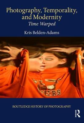Photography, Temporality, and Modernity: Time Warped book