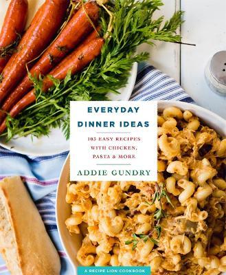 Everyday Dinner Ideas by Addie Gundry