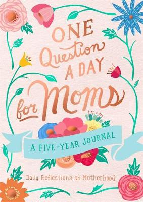 One Question a Day for Moms: Daily Reflections on Motherhood by Aimee Chase