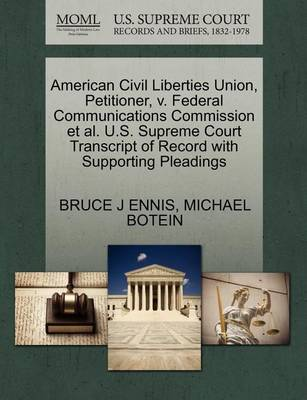 American Civil Liberties Union, Petitioner, V. Federal Communications Commission et al. U.S. Supreme Court Transcript of Record with Supporting Pleadings by Bruce J Ennis
