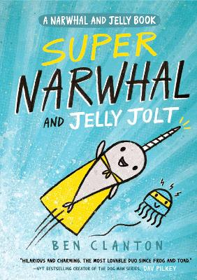 Super Narwhal and Jelly Jolt (Narwhal and Jelly 2) (A Narwhal and Jelly book) by Ben Clanton
