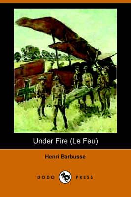Under Fire (Le Feu) (Dodo Press) by Henri Barbusse