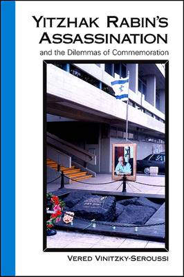 Yitzhak Rabin's Assassination and the Dilemmas of Commemoration by Vered Vinitzky-Seroussi