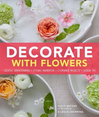 Decorate with Flowers by Holly Becker