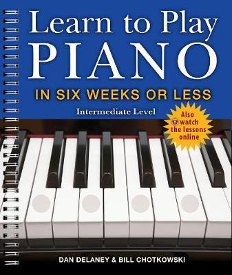 Learn to Play Piano in Six Weeks or Less: Intermediate Level by Dan Delaney