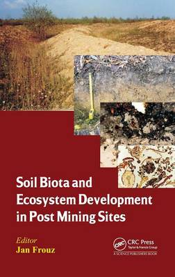 Soil Biota and Ecosystem Development in Post Mining Sites by Jan Frouz