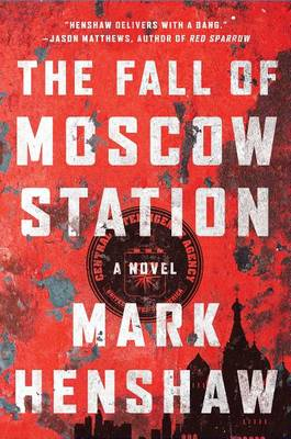 Fall of Moscow Station: A Novel by Mark Henshaw