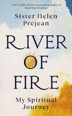 River of Fire: My Spiritual Journey by Helen Prejean