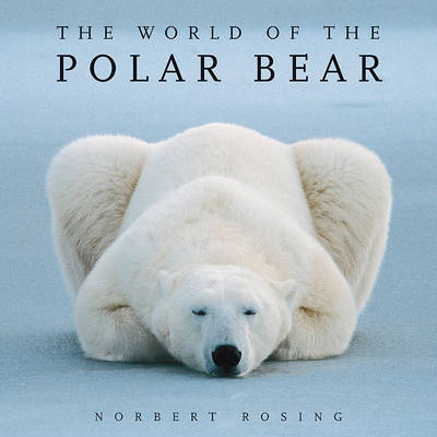 World of the Polar Bear by Norbert Rosing