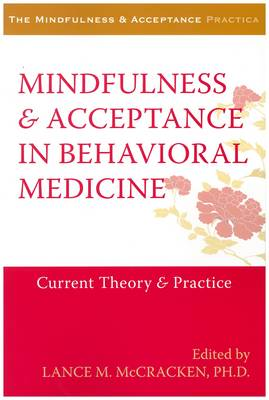 Mindfulness and Acceptance in Behavioral Medicine by Lance M. McCracken