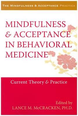 Mindfulness and Acceptance in Behavioral Medicine by Lance M. McCracken