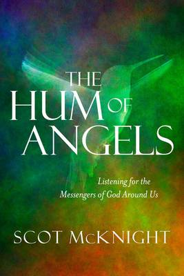 The Hum of Angels by Scot McKnight